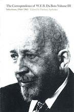 The Correspondence of W.E.B. Du Bois, Volume III