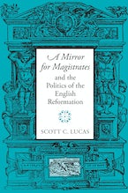 """A Mirror for Magistrates"" and the Politics of the English Reformation"