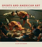 Sports and American Art from Benjamin West to Andy Warhol