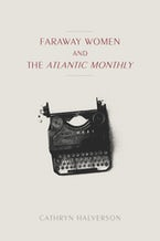 "Faraway Women and the ""Atlantic Monthly"""