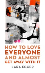 How to Love Everyone and Almost Get Away with It