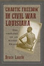 """Chaotic Freedom"" in Civil War Louisiana"